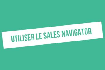Comment effectuer une bonne recherche avec LinkedIn Sales Navigator ?
