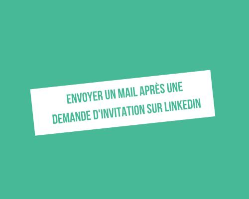 Envoyer un mail après une demande de connexion sur LinkedIn
