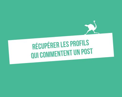 Comment récupérer les profils qui ont commenté un post LinkedIn ?
