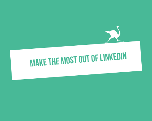 how to make the most out of linkedin