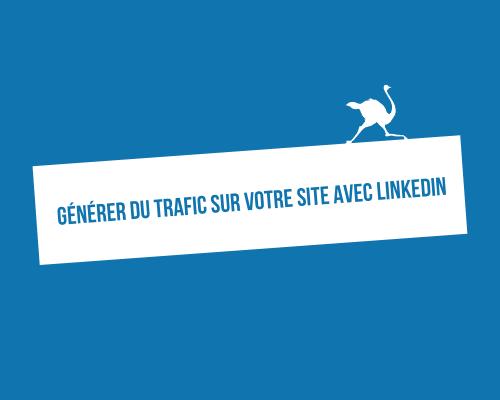 comment generer du trafic sur votre site avec linkedin