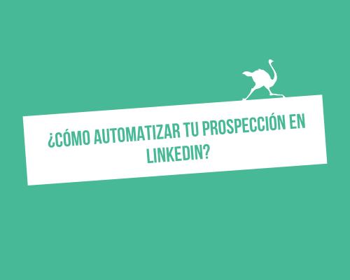 ¿Cómo automatizar tu prospección en LinkedIn?