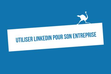 Pourquoi et comment utiliser LinkedIn pour son entreprise