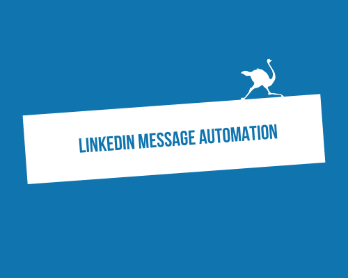 LinkedIn Message Automation: The Why, Whats & Hows