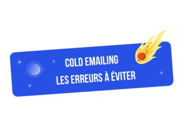 Les 14 erreurs à éviter en cold emailing