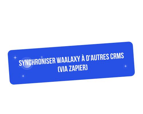 Comment synchroniser Waalaxy avec d'autres CRMs (via Zapier)